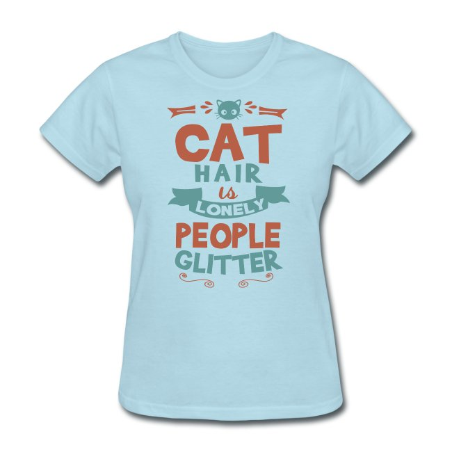 e717ab5f26 cat mad shirts   cat hair is lonely people glitter womens - Womens T ...