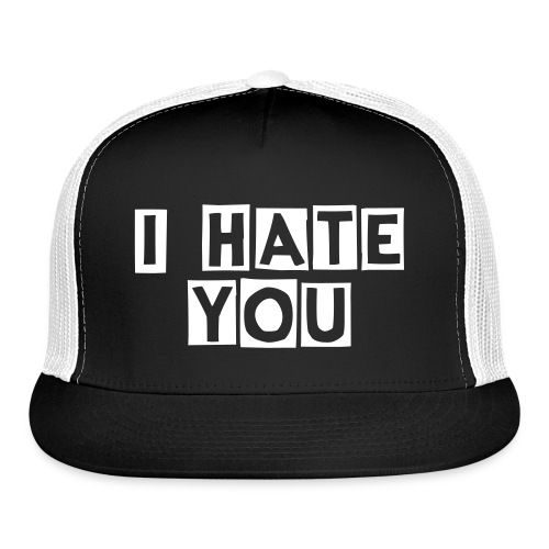 hate you - Trucker Cap