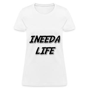 INEEDALIFE's Shirt (WOMAN) #1 - Women's T-Shirt
