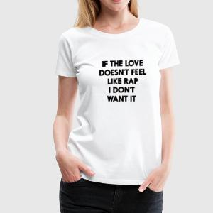 If the love doesn't feel like rap I don't want it Women's T-Shirts - Women's Premium T-Shirt