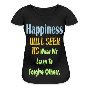 Happiness .... - Women's Maternity T-Shirt
