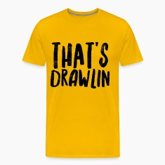 That's Drawlin T-Shirts