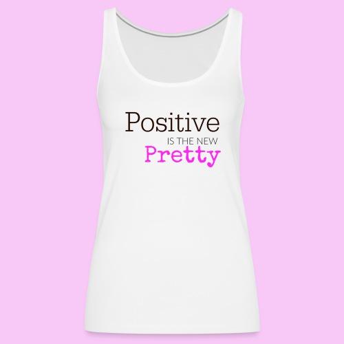 Positive Is The New Pretty Tank Top - Women's Premium Tank Top