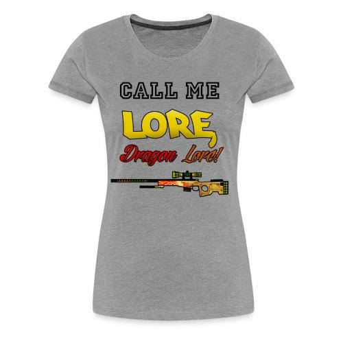 CALL ME LORE, DRAGON LORE! - Women's Premium T-Shirt