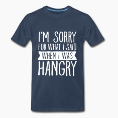 I\'m Sorry For What I Said When I Was Hangry T-Shirts