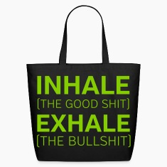 Inhale (The Good Shit) Exhale (The Bullshit) Bags & backpacks