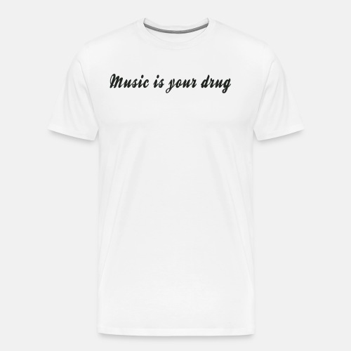 Black music is your drug text shirt - Men's Premium T-Shirt