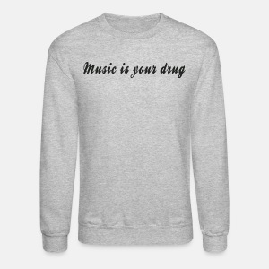 Black music is your drug text pullover - Crewneck Sweatshirt