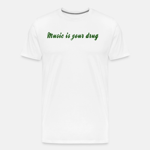 Green music is your drug text shirt - Men's Premium T-Shirt
