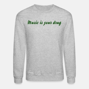 Green music is your drug text pullover - Crewneck Sweatshirt