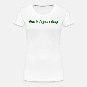 Green music is your drug text women shirt - Women's Premium T-Shirt