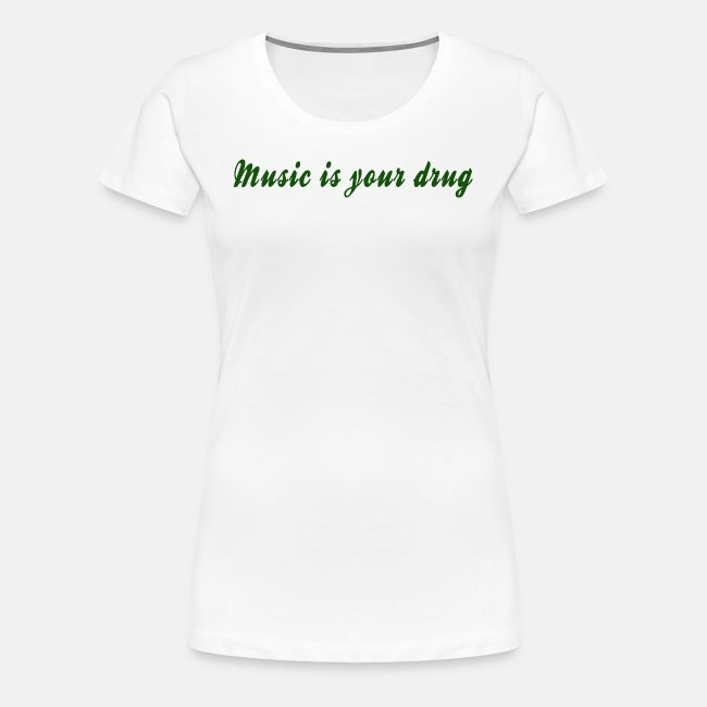 """Green """"music is your drug"""" text women shirt"""