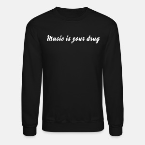 White music is your drug text pullover - Crewneck Sweatshirt