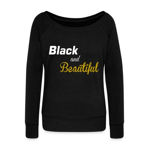 Black and Beautiful  Wideneck Slouchy Sweatshirt - Women's Wideneck Sweatshirt