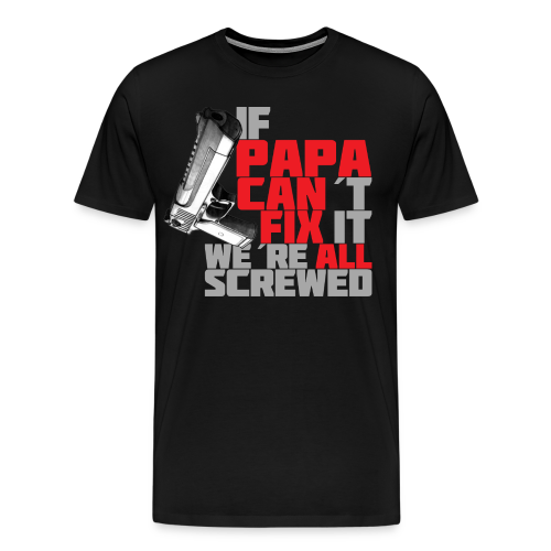 Papa can fix it. - Men's Premium T-Shirt