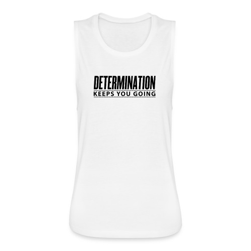 Determination Keeps You Going - Women's Flowy Muscle Tank by Bella