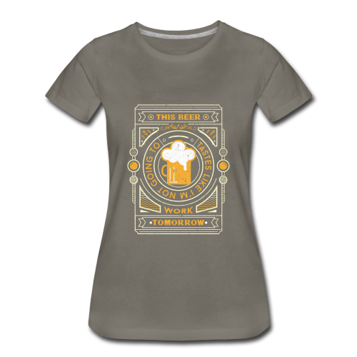 this beer tastes like.... - Women's Premium T-Shirt