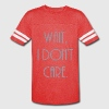 Wait, I don't care. - Vintage Sport T-Shirt