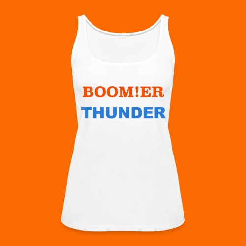 BOOM!ER THUNDER, Y'ALL KNOW - Women's Premium Tank Top