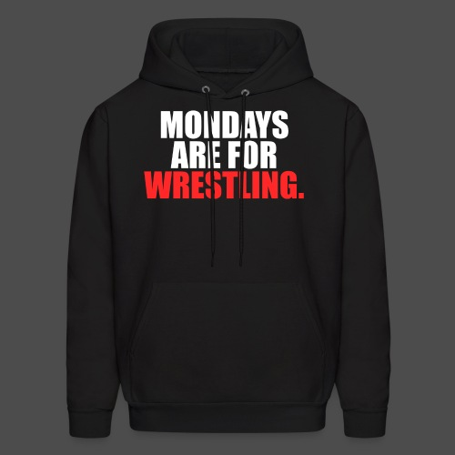Mondays Are For Wrestling. - Men's Hoodie