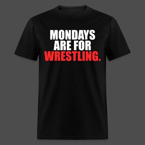 Mondays Are For Wrestling. - Men's T-Shirt
