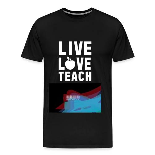 live love teach and beat your way out!  - Men's Premium T-Shirt