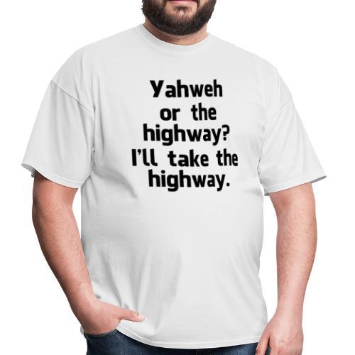 Yahweh or the Highway - Men's T-Shirt