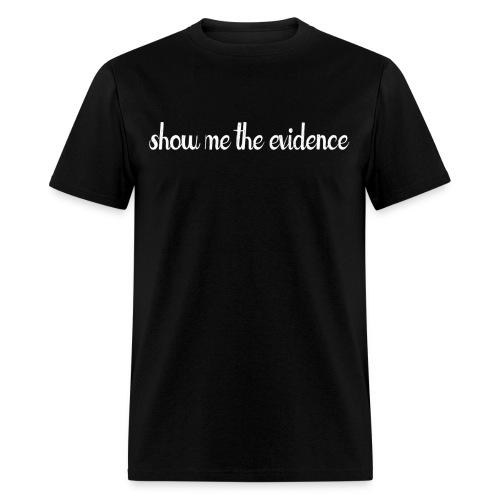 Show Me Evidence - Men's T-Shirt
