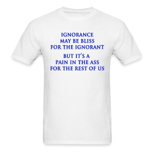 Ignorance is Bliss - Men's T-Shirt