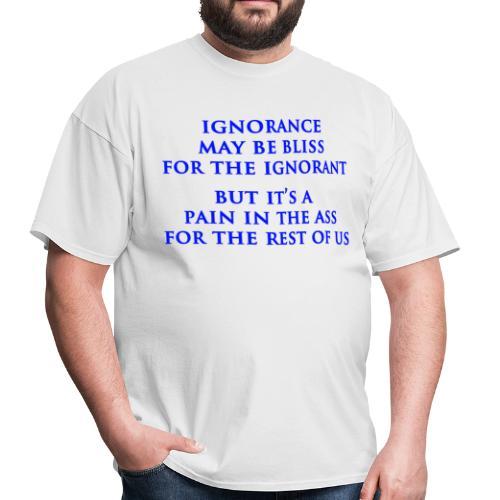 Ignorance is Bliss - Men's T-Shirt