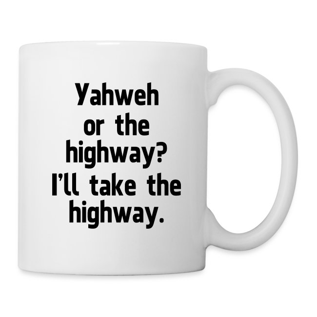 Yahweh or the Highway | Coffee/Tea Mug