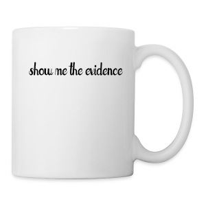 Show Me Evidence - Coffee/Tea Mug