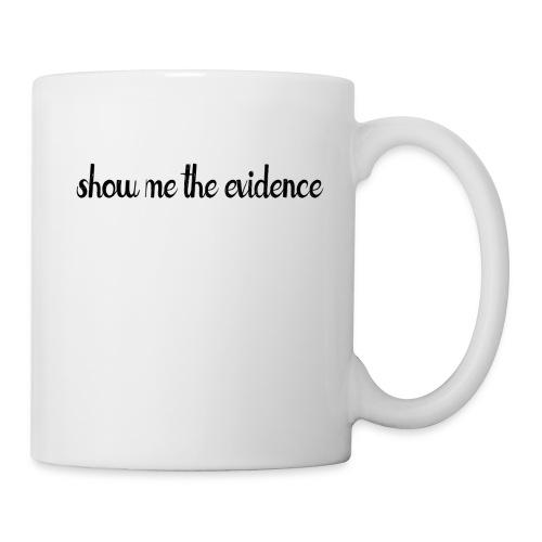 Show Me Evidence - Coffee/Tea Mug