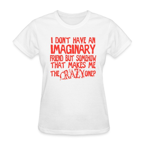 I'm the Crazy One?! - Women's T-Shirt