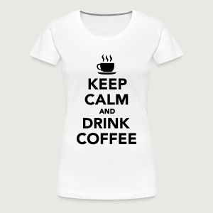 KEEP CALM and Drink Coffee - Women's Premium T-shirt - Women's Premium T-Shirt