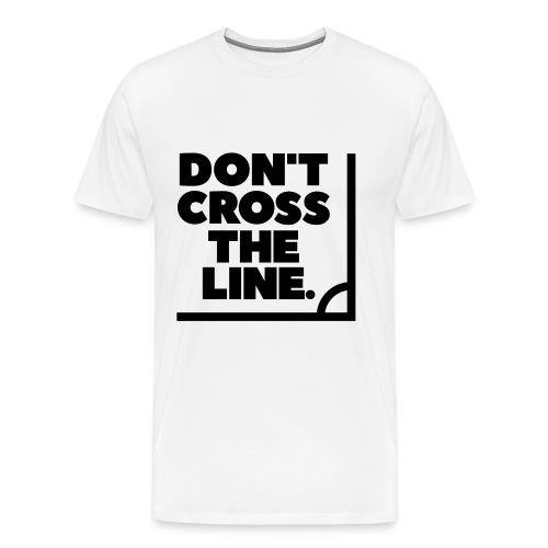 Don't Cross The Line - Men's Premium T-Shirt