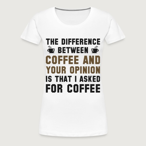 I Asked For Coffee - Women's Premium T-shirt - Women's Premium T-Shirt