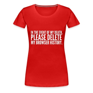 Please Delete my Browser History Tee - Women's Premium T-Shirt