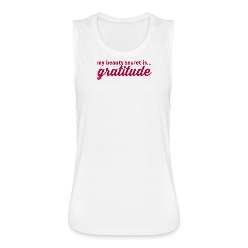 My beauty secret is .. Gratitude - Women's Flowy Muscle Tank by Bella