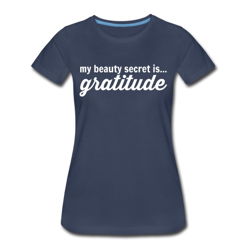 My Beauty Secret is .. Gratitude - Women's Premium T-Shirt