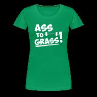 Women's T-Shirts ~ Women's Premium T-Shirt ~ Ass to grass!