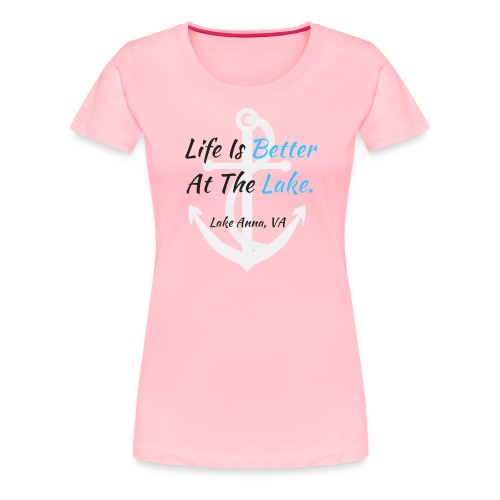 Life Is Better At The Lake - Women's Premium T-Shirt