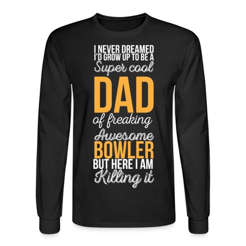 Super cool Dad of freaking awesome bowler. - Men's Long Sleeve T-Shirt