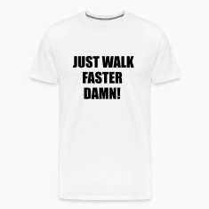 Just walk fast damn T-Shirts