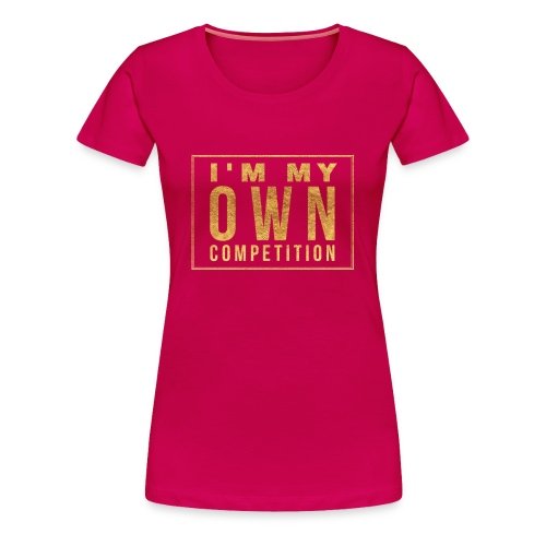 I'm my own Competition  - Women's Premium T-Shirt