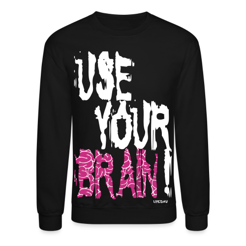 USE YOUR BRAIN SWEATER - Crewneck Sweatshirt