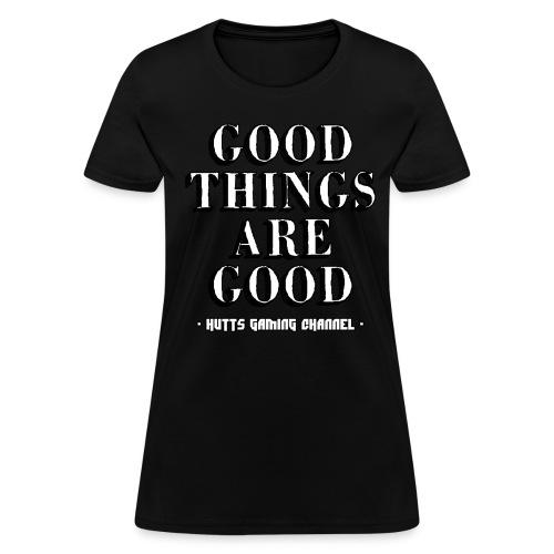Good Things Are Good (Women) - Women's T-Shirt