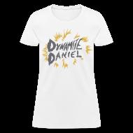 T-Shirts ~ Women's T-Shirt ~ DYNAMITE DANIEL women's premium t-shirt