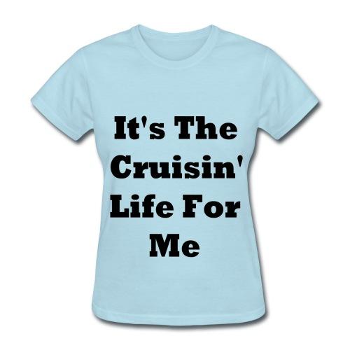 It's The Cruisin Life For Me Women's T-Shirt - Women's T-Shirt