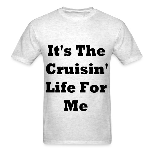 It's The Cruisin Life For Me Men's T-Shirt - Men's T-Shirt